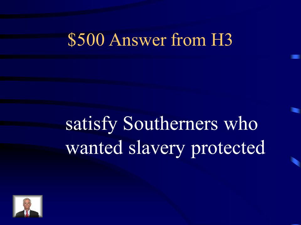 $500 Question from H3 The Fugitive Slave Act served the purpose of