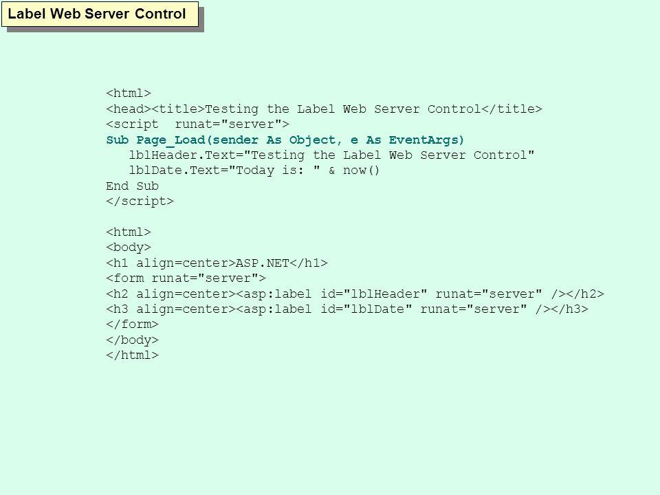 Textbox Web Server Control Sub NameSub(sender As Object, e As EventArgs) lblGreet.text = Hi, & txtFst.text & & txtLast.text End Sub ASP.NET Textbox Web Server Control First Name Last Name Button & Textbox Web Server Controls