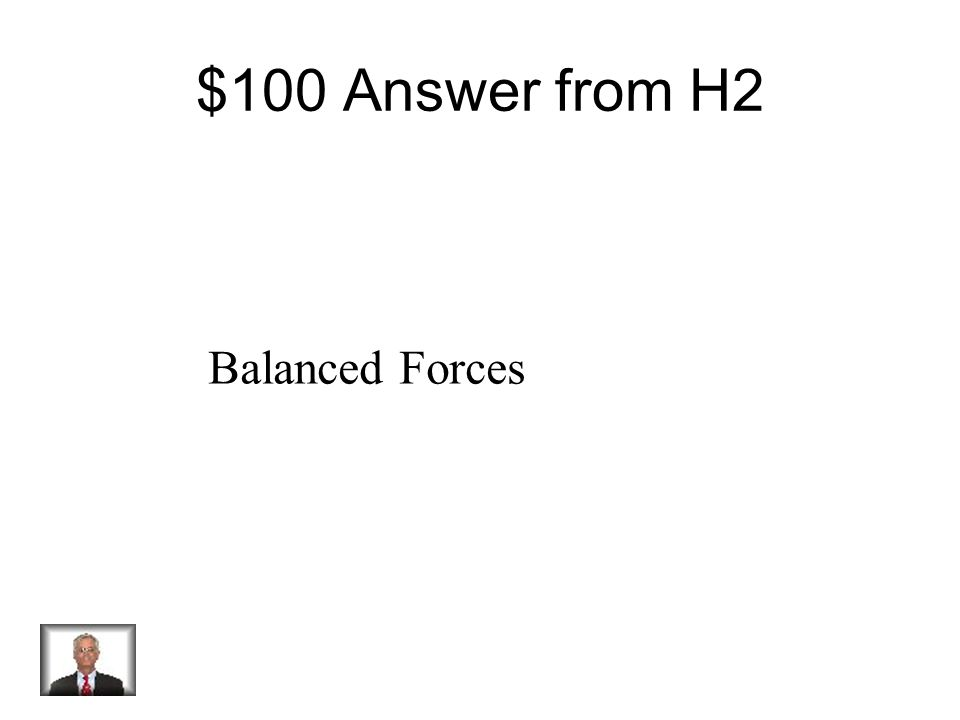 $100 Question from H2 Equal forces that cancel each other. No movement