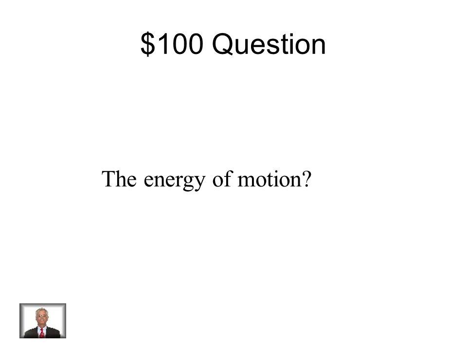 Jeopardy PE or KE? Balanced and Unbalanced Forces Graphs Pulleys and Inclined Planes Potpourri Q $100 Q $200 Q $300 Q $400 Q $500 Q $100 Q $200 Q $300