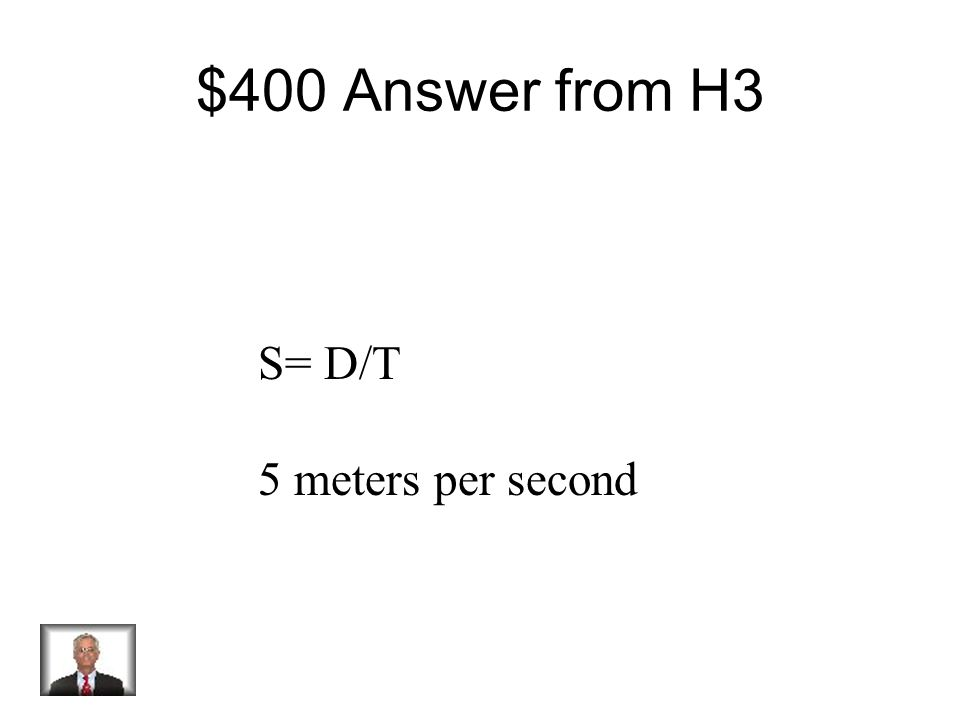 $400 Question from H3 Your Text Here What is the average speed for the 8 second trip? Distance (meters)