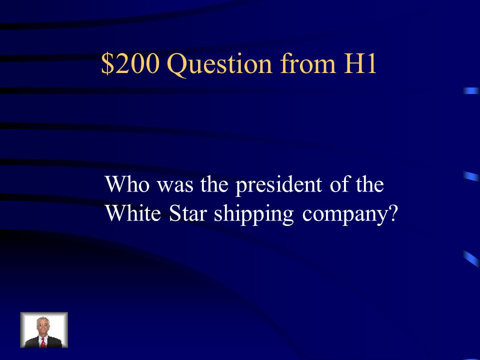 $100 Answer from H1 Captain Edward Smith