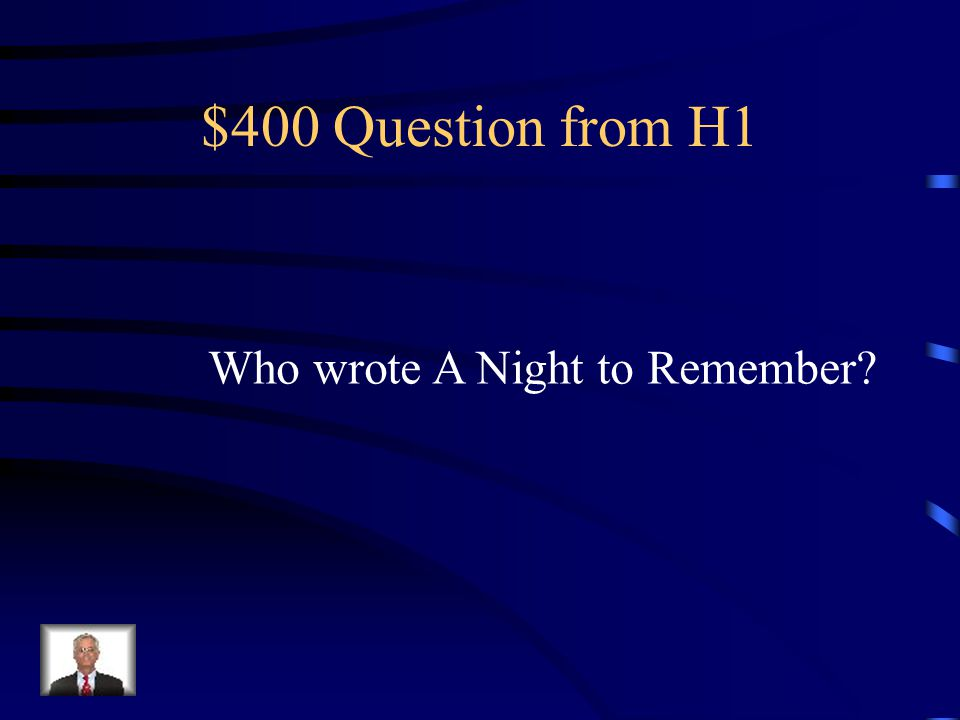 $400 Question from H5 What time did the Titanic hit the iceberg?