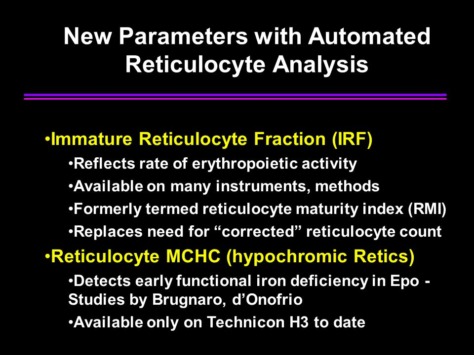 Reasons for NOT utilizing automated reticulocyte counting Volume does not exceed 3-5/day Physicians expect stat results Waiting for the next generation instrument We've always done it this way Technologists like doing manual counts