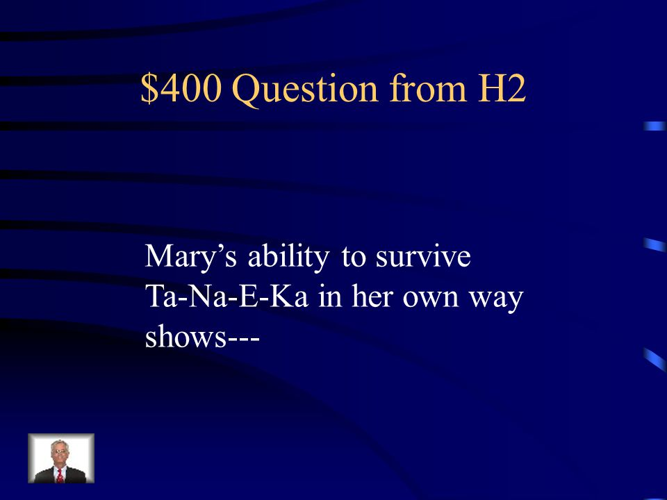 $300 Answer from H2 He survived his Ta-Na-E-Ka by Eating a deer the whole time