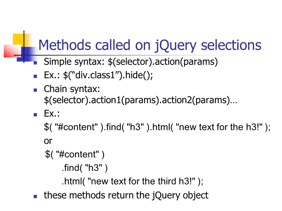 jQuery selectors Has a CSS-like syntax for selectors: $( * ) – selects all elements $( #someid ) – selects element with ID attribute=someid $( .someclass ) – selects element with Class attribute=someclass $( div ) – selects all the DIV elements $( .class1.class2 ) – selects elements with classes class1 and class2 $( div p ) – selects all elements that are inside a $( p:first ) – selects the first p element $( p:last ) – selects the last p element $( tr:even ) – selects all even tr elements $( tr:odd ) – selects all odd tr elements $( ul li:eq(2) ) - selects the 3rd element from an unordered list $( :contains('some text') ) – select all elements containing the text