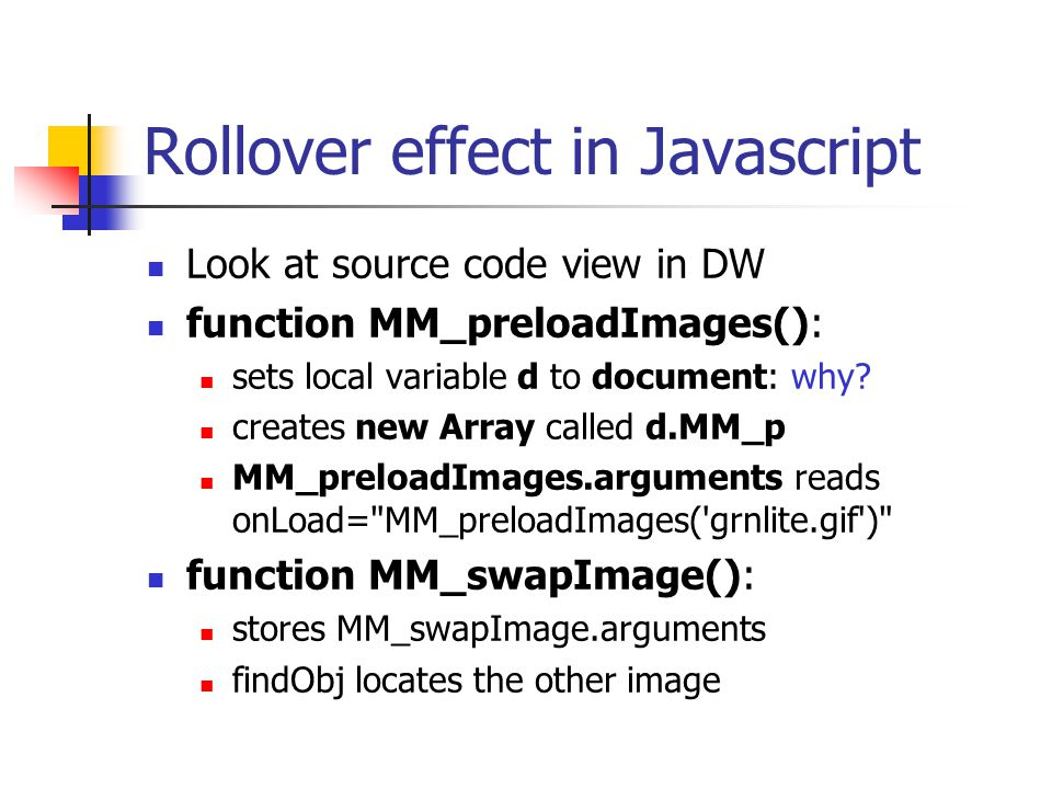 Rollover effect in DHTML Preview in comingDone.htmlcomingDone.html Effect achieved by swapping images from files into memory In Dreamweaver, open comi