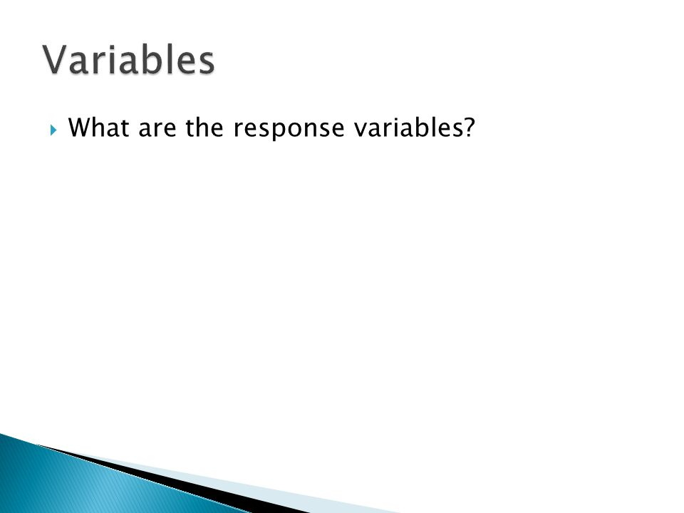  What are the response variables?
