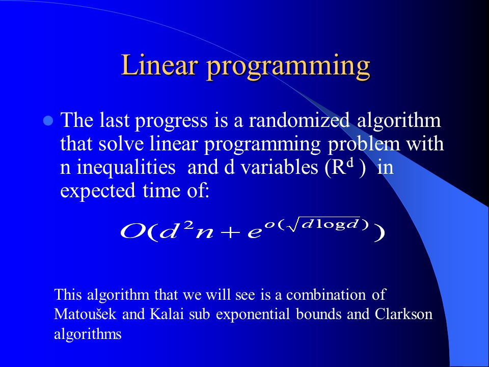 LP-type problems Any LP-type problem can be solved using the above algorithm but it is not necessarily be in sub exponential time In order to have sub exponential time the problem should have the property of basis regularity Basis regularity – all the basis has exactly  constraints