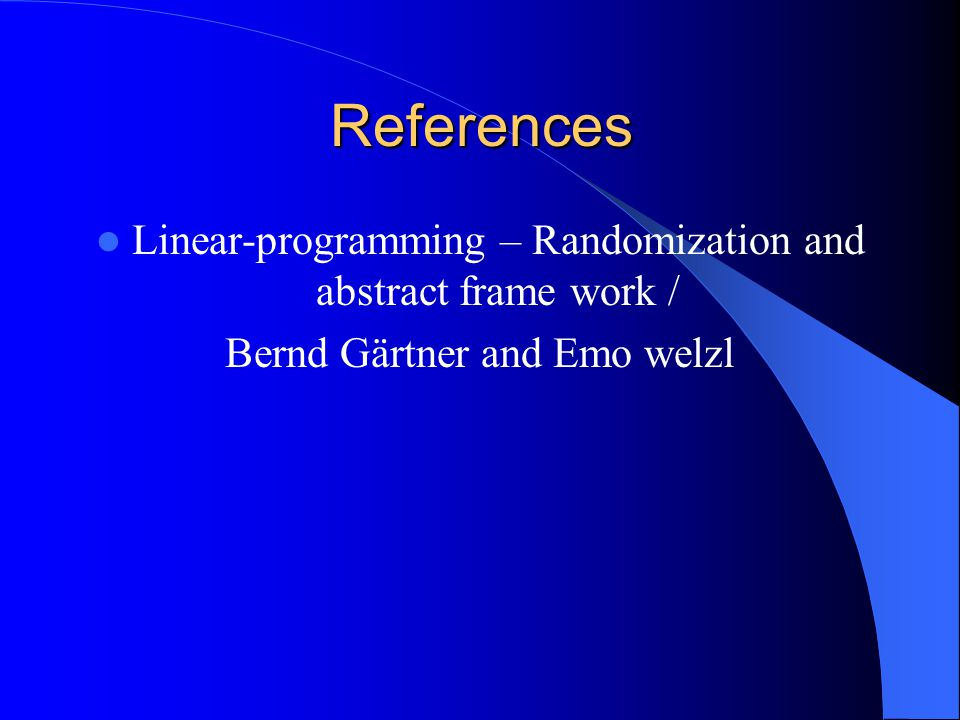 References Linear-programming – Randomization and abstract frame work / Bernd Gärtner and Emo welzl
