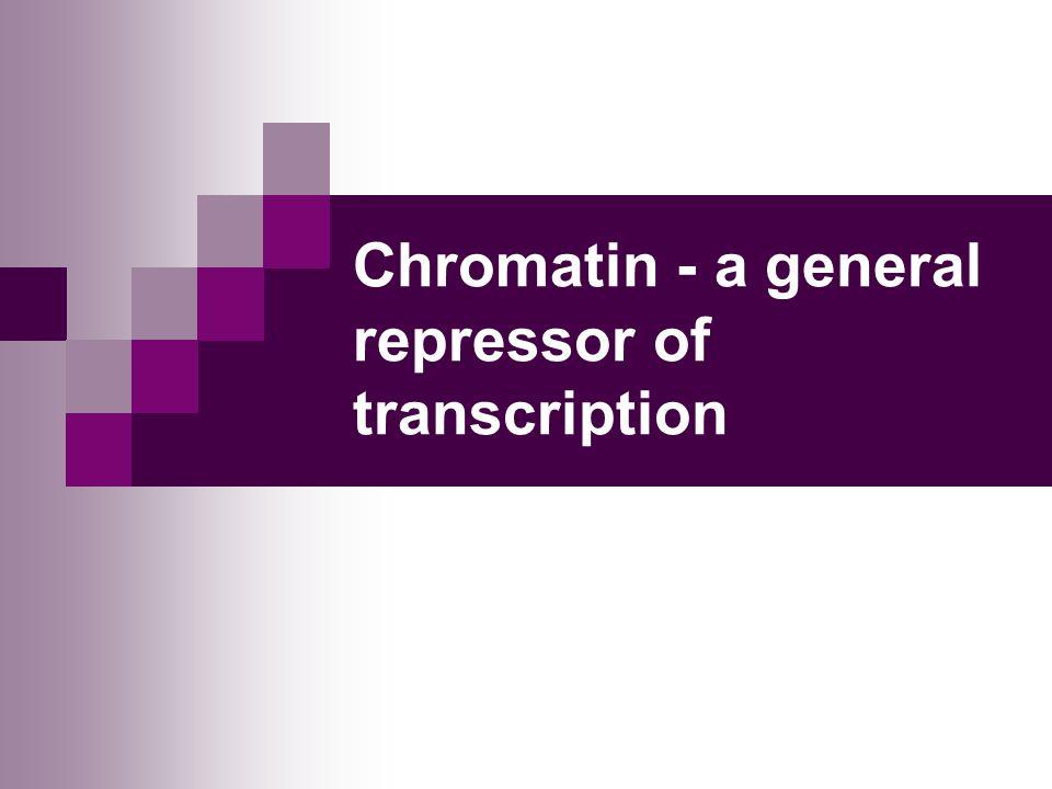 Chromatin - a general repressor of transcription