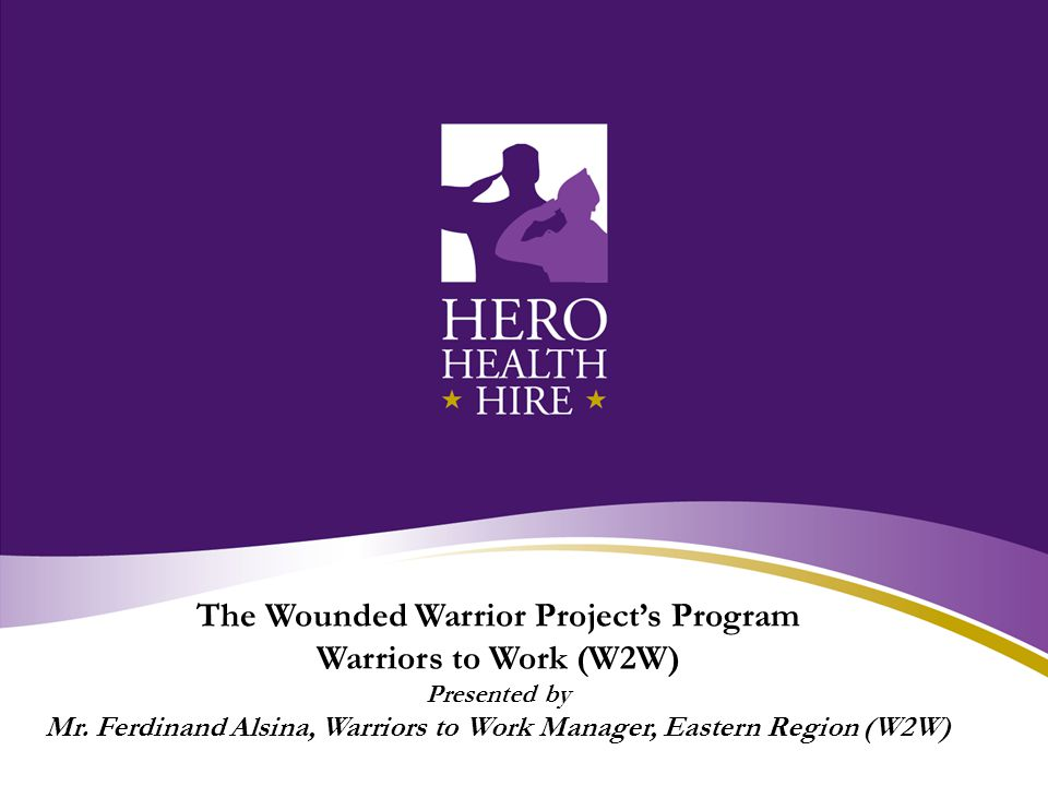 The Wounded Warrior Project's Program Warriors to Work (W2W) Presented by Mr.