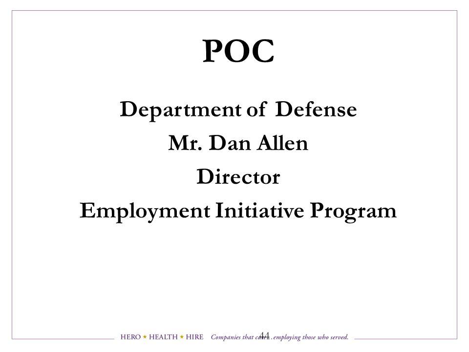 POC Department of Defense Mr. Dan Allen Director Employment Initiative Program 44