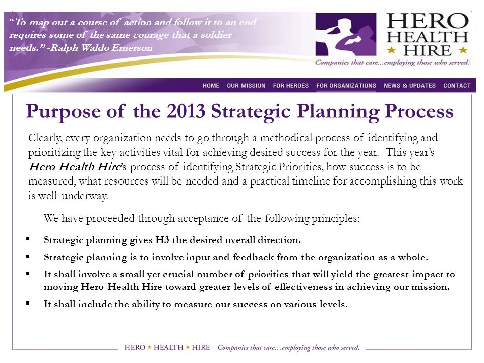 Purpose of the 2013 Strategic Planning Process Clearly, every organization needs to go through a methodical process of identifying and prioritizing the key activities vital for achieving desired success for the year.