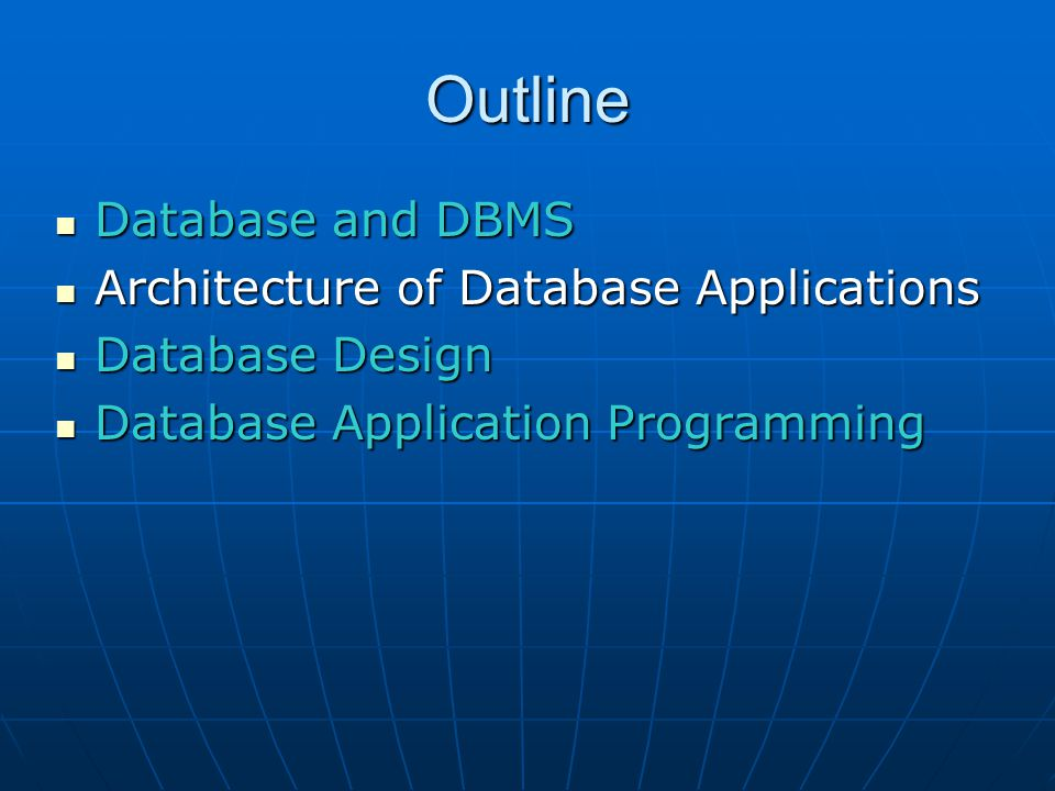 Outline Database and DBMS Database and DBMS Architecture of Database Applications Architecture of Database Applications Database Design Database Desig