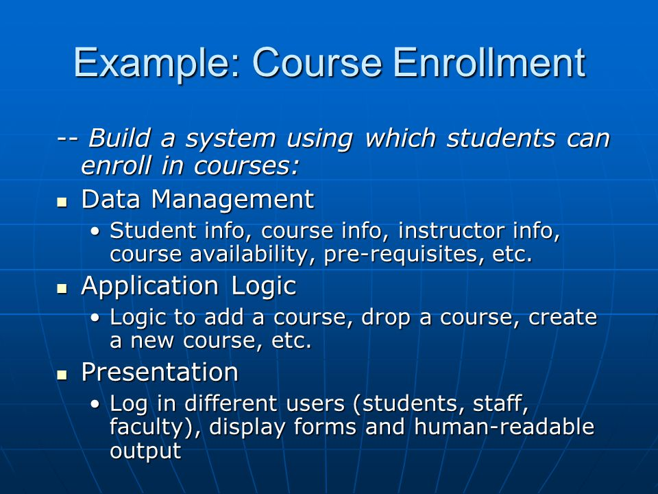 Example: Course Enrollment -- Build a system using which students can enroll in courses: Data Management Data Management Student info, course info, in