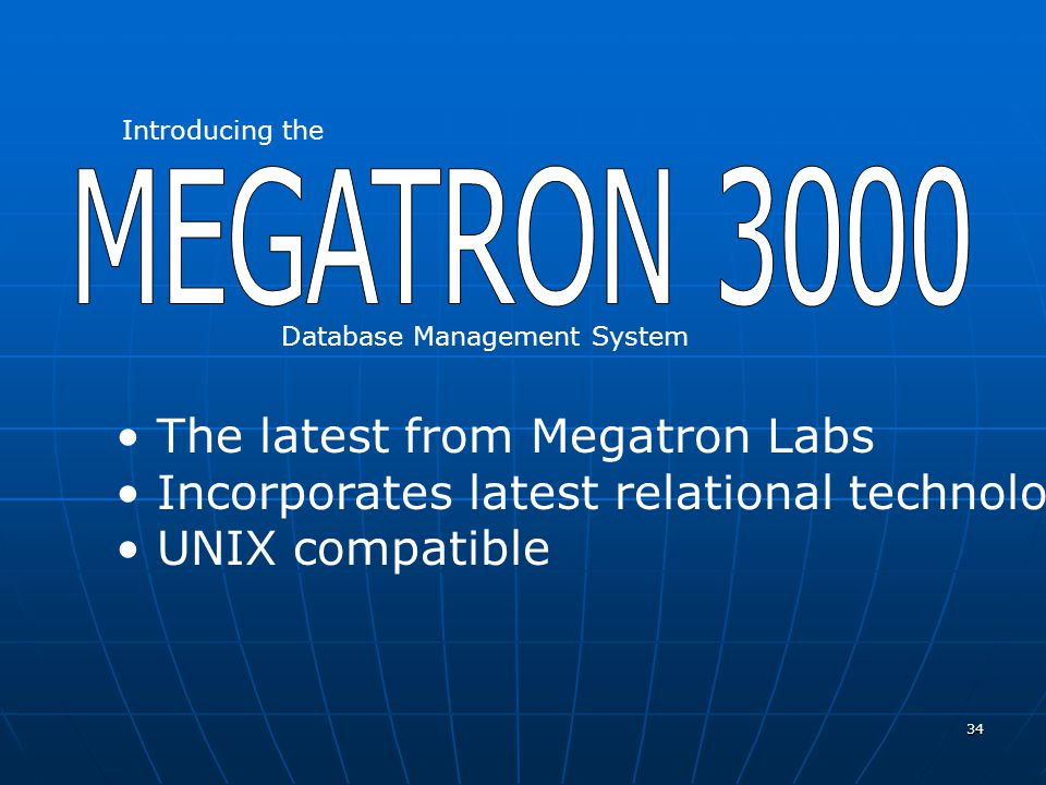 34 Introducing the Database Management System The latest from Megatron Labs Incorporates latest relational technology UNIX compatible