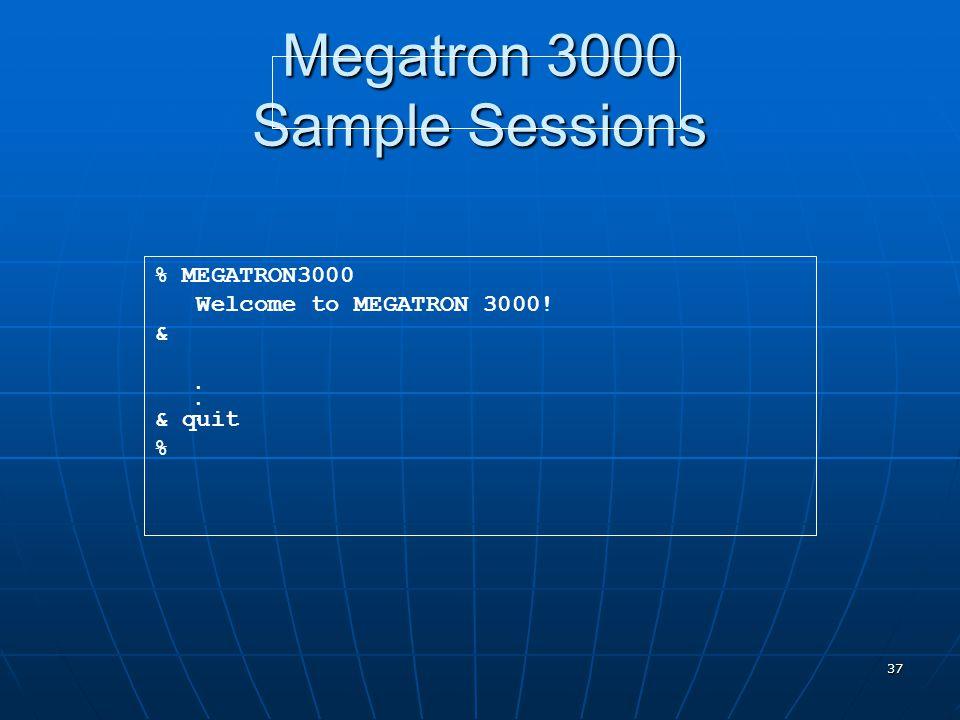 37 Megatron 3000 Sample Sessions % MEGATRON3000 Welcome to MEGATRON 3000! & & quit %...