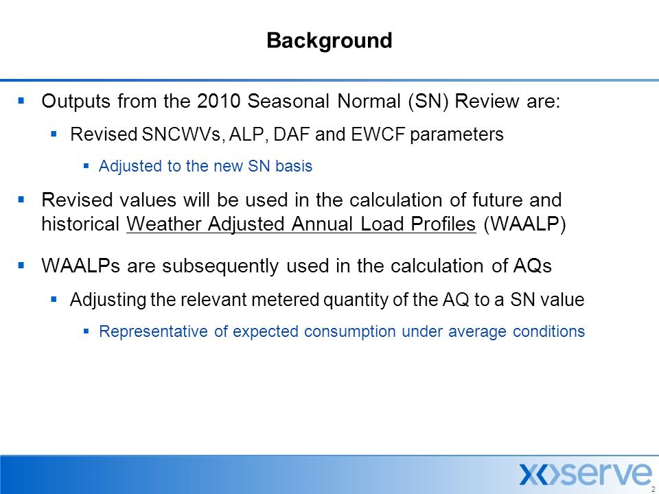 2 Background  Outputs from the 2010 Seasonal Normal (SN) Review are:  Revised SNCWVs, ALP, DAF and EWCF parameters  Adjusted to the new SN basis 
