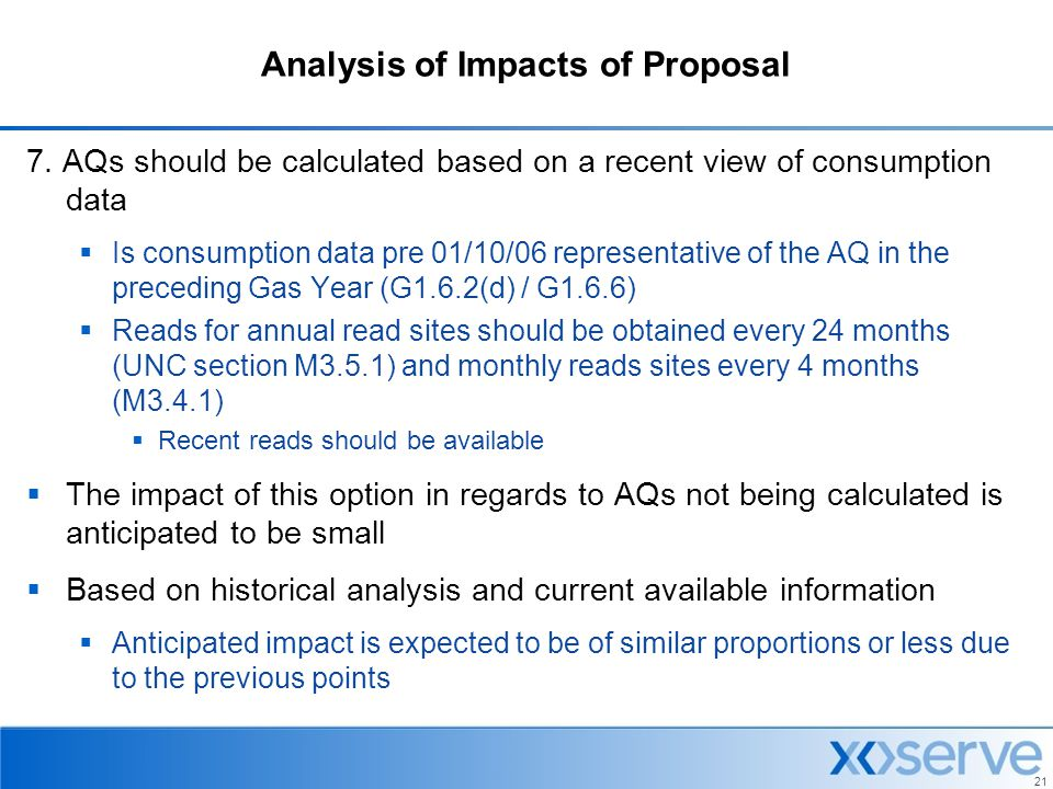 21 Analysis of Impacts of Proposal 7. AQs should be calculated based on a recent view of consumption data  Is consumption data pre 01/10/06 represent