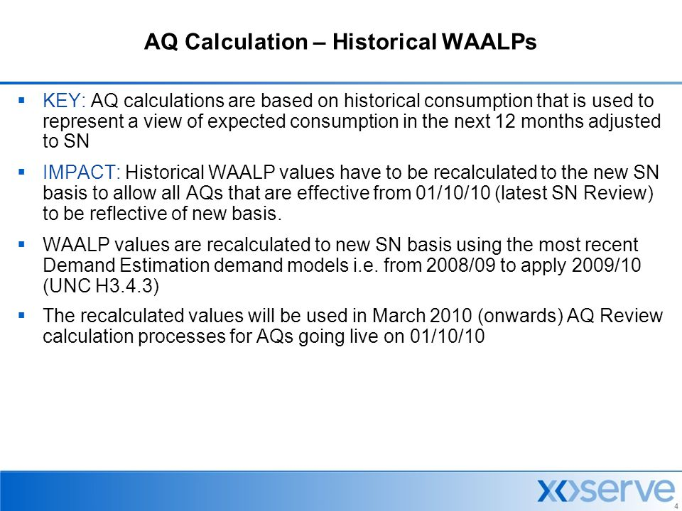 4 AQ Calculation – Historical WAALPs  KEY: AQ calculations are based on historical consumption that is used to represent a view of expected consumpti