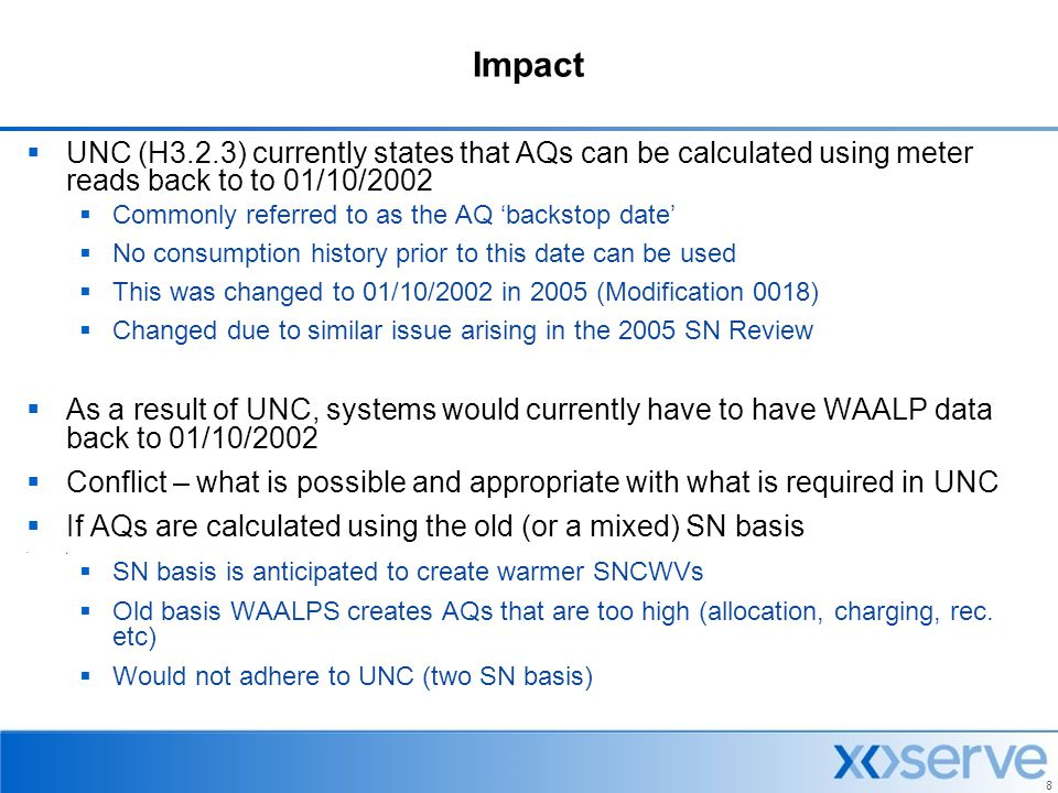 8 Impact  UNC (H3.2.3) currently states that AQs can be calculated using meter reads back to to 01/10/2002  Commonly referred to as the AQ 'backstop