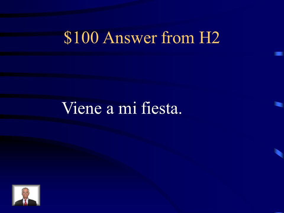 $100 Question from H2 She is coming to my party.
