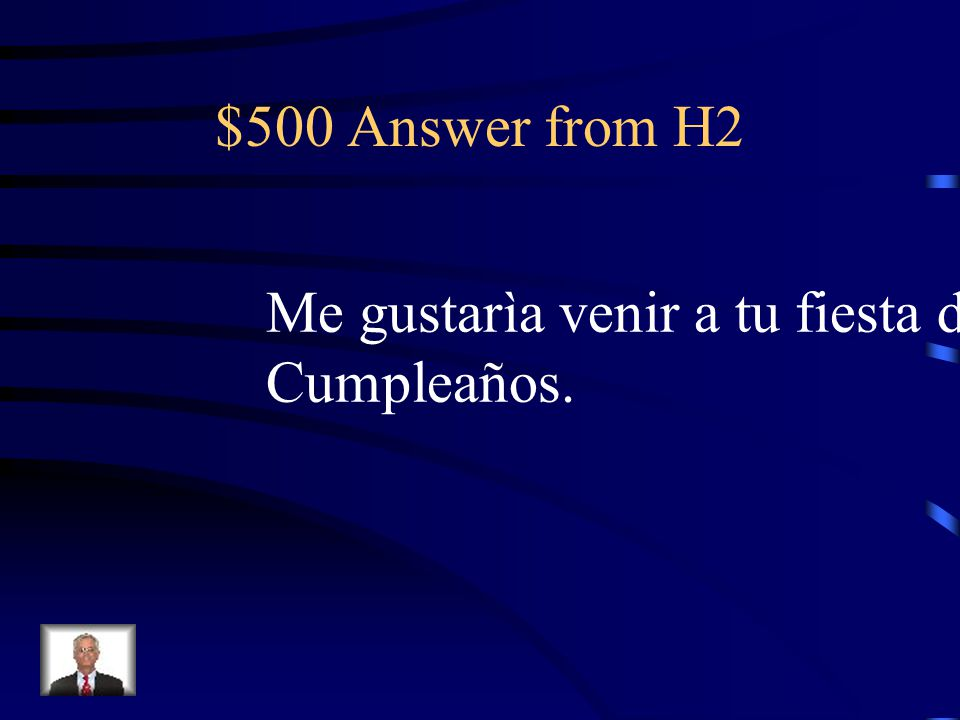 $500 Question from H2 I would like to come to your birthday party.