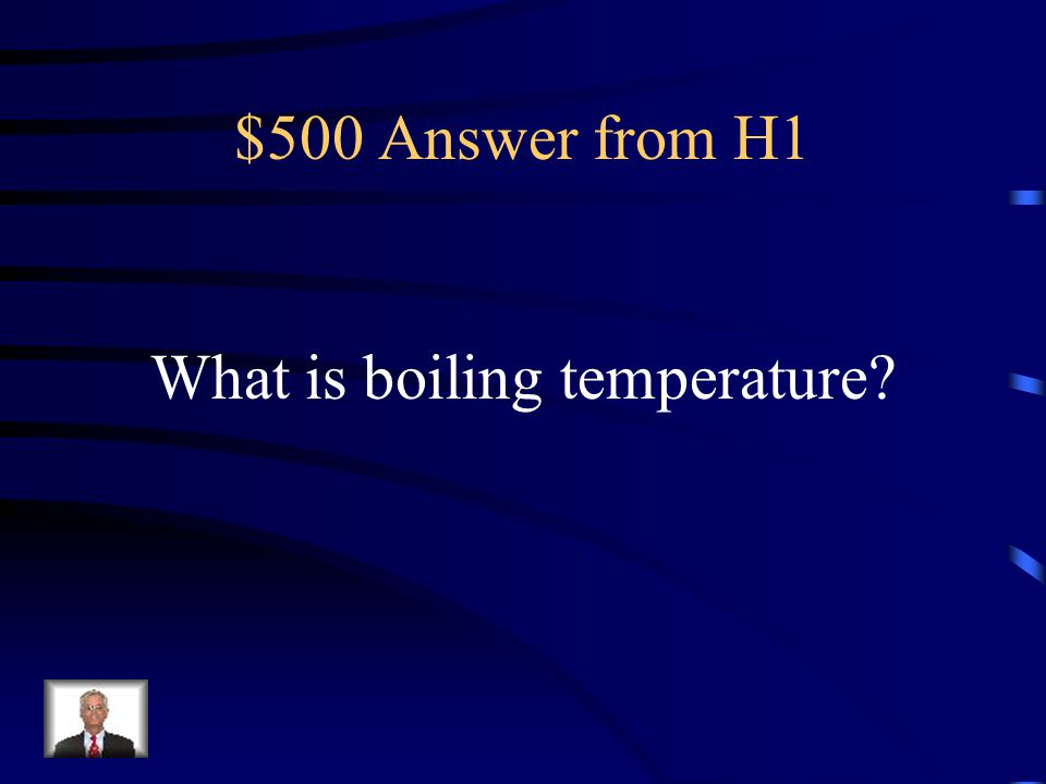 $500 Question from H1 The temperature has to reach 212 degrees Fahrenheit for this to happen.