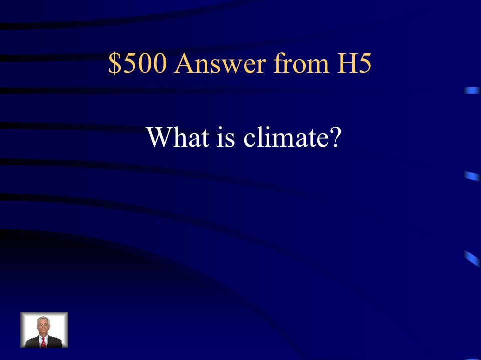 $500 Question from H5 The pattern of weather an area experiences over a long time is called this.