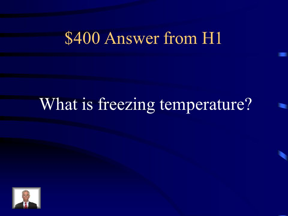 $400 Question from H1 The temperature has to reach 32 Degrees Fahrenheit for this to happen.