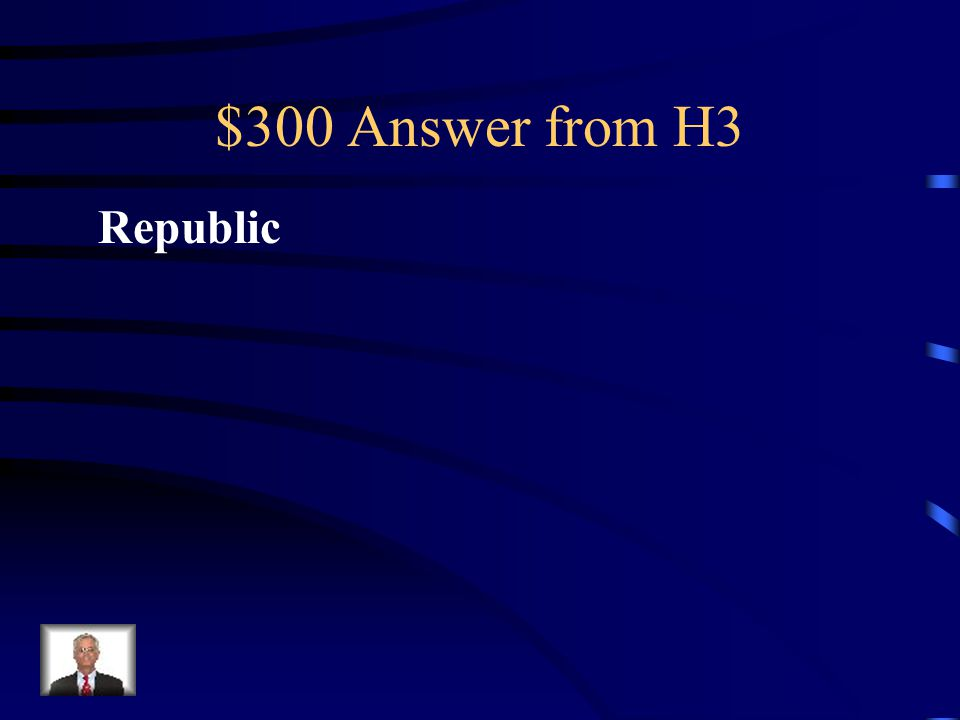 $300 Question from H3 Rome took the Greek democracy one step farther by creating this type of government