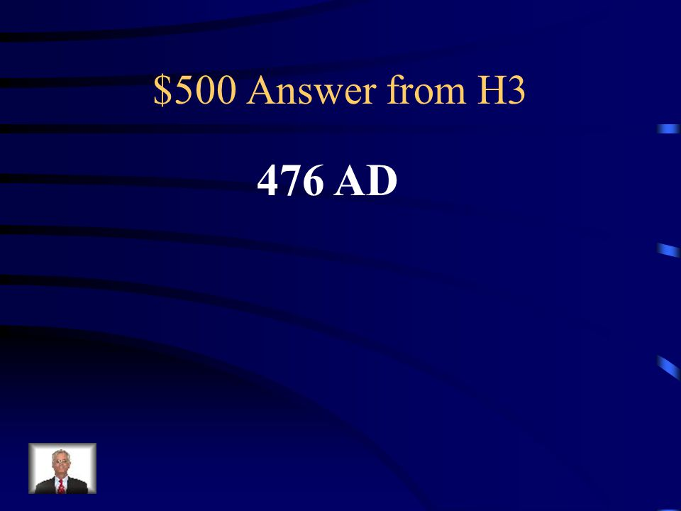 $500 Question from H3 What year did Rome fall