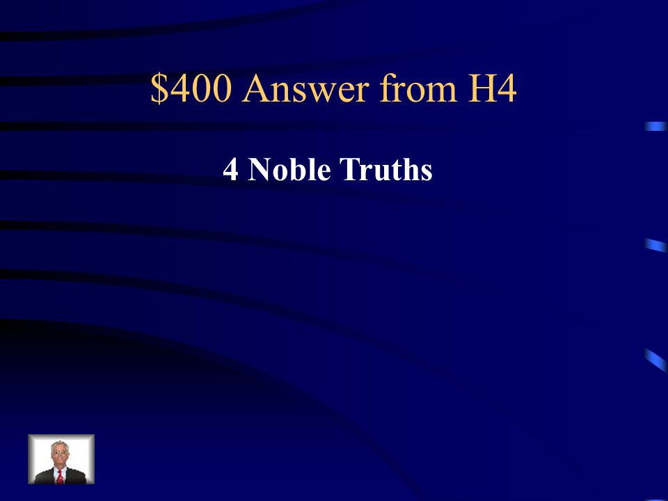 $400 Question from H4 Islam has the 5 Pillars, Hindu's have _________