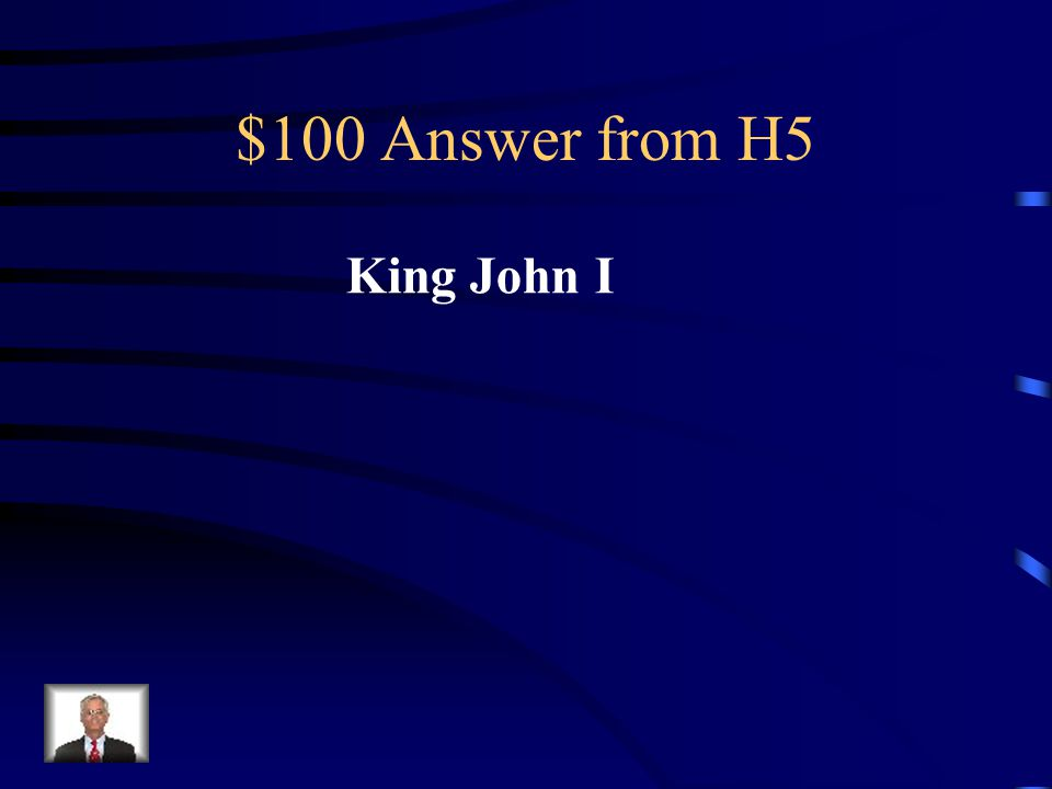 $100 Question from H5 What King was forced to sign the Magna Carta in 1215