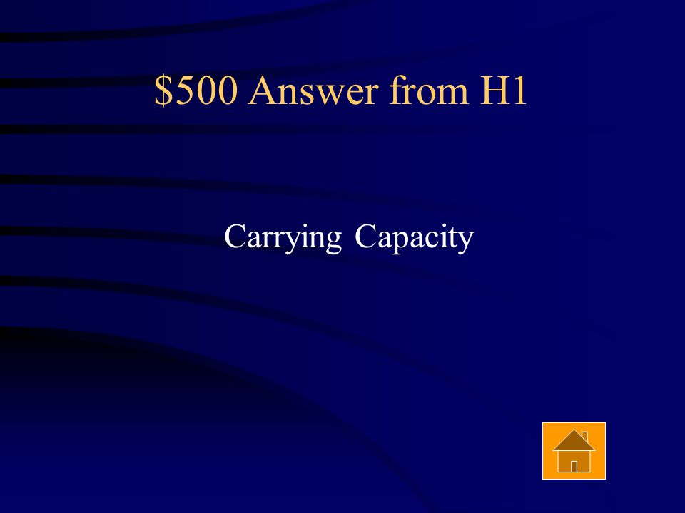 $500 Question from H1 The largest population an area can support Answer