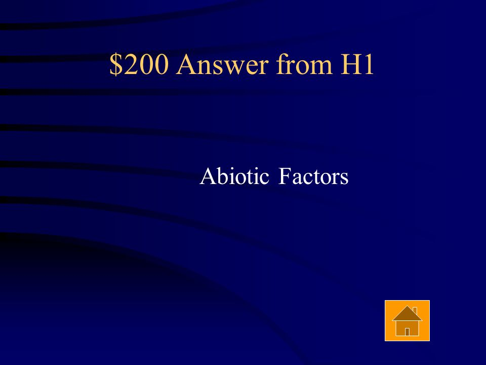 $200 Question from H1 __________ ____________ include water, sunlight, oxygen, temperature, and soil.