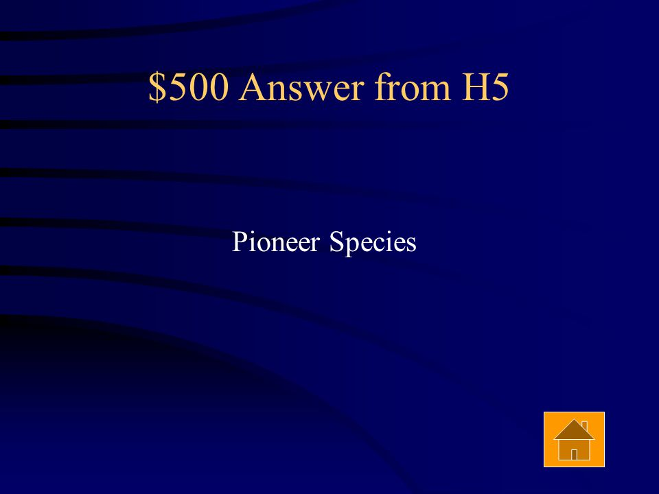 $500 Question from H5 The first organism to populate an area are called __________ ____________ Answer