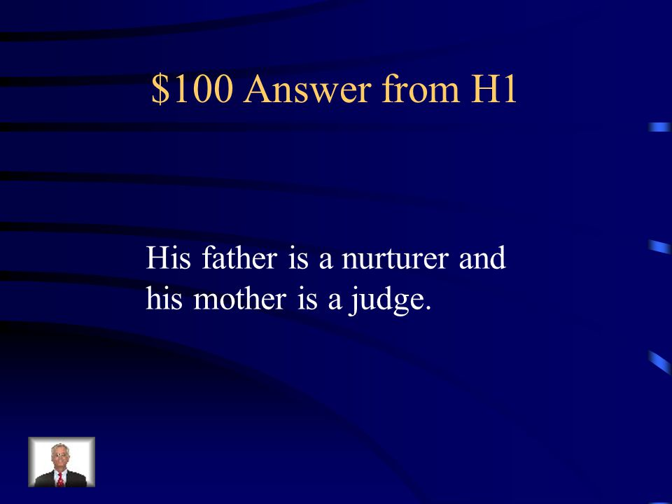 $100 Answer from H1 His father is a nurturer and his mother is a judge.