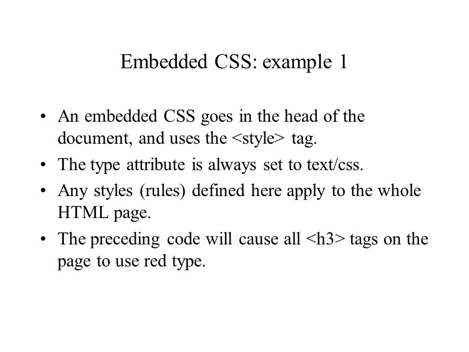 Embedded CSS: example 1 An embedded CSS goes in the head of the document, and uses the tag.