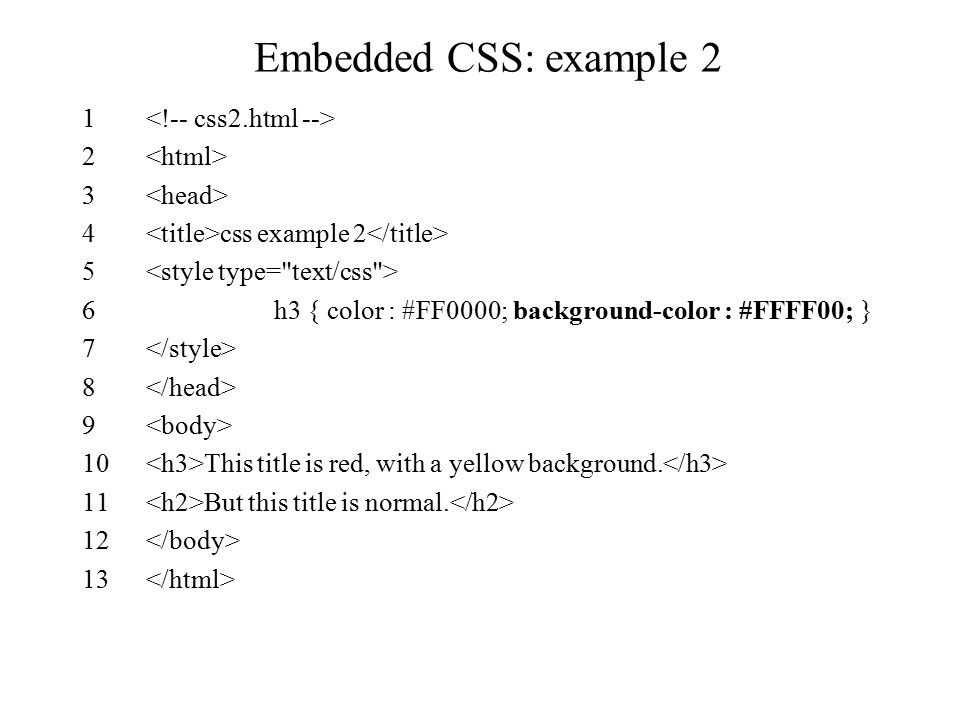 1 2 3 4 css example 2 5 6h3 { color : #FF0000; background-color : #FFFF00; } 7 8 9 10 This title is red, with a yellow background.