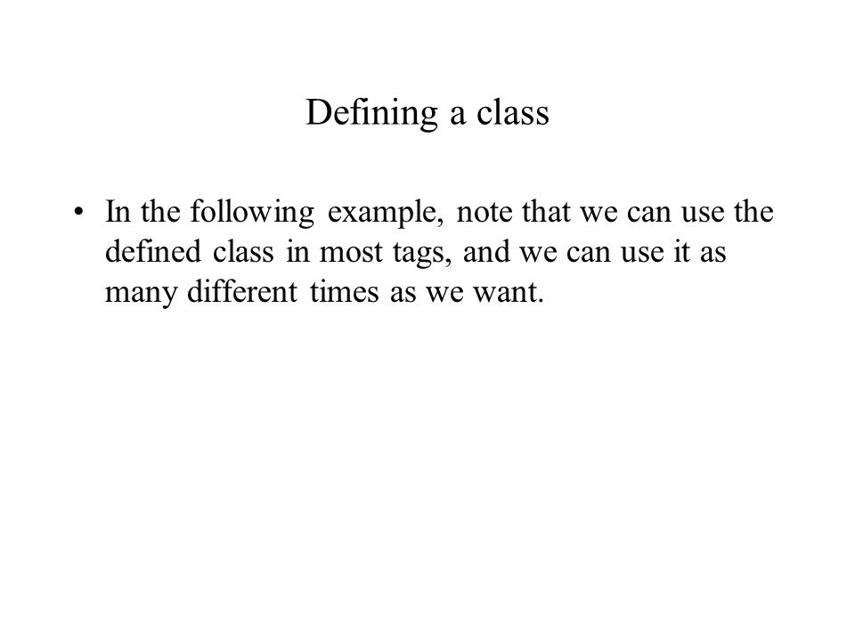 In the following example, note that we can use the defined class in most tags, and we can use it as many different times as we want.