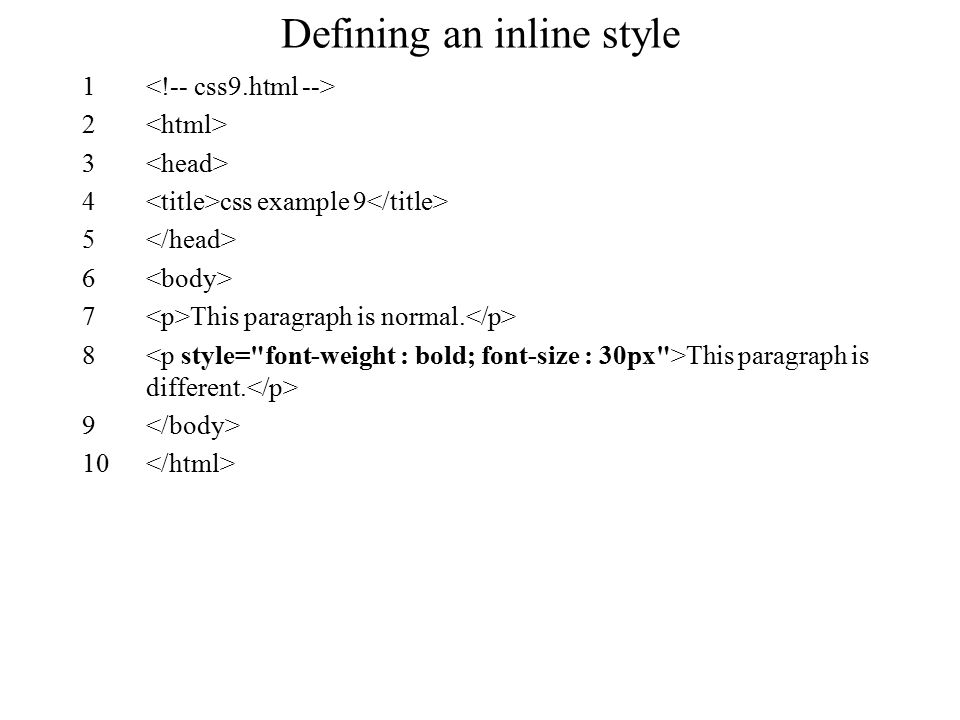 Defining an inline style 1 2 3 4 css example 9 5 6 7 This paragraph is normal. 8 This paragraph is different. 9 10