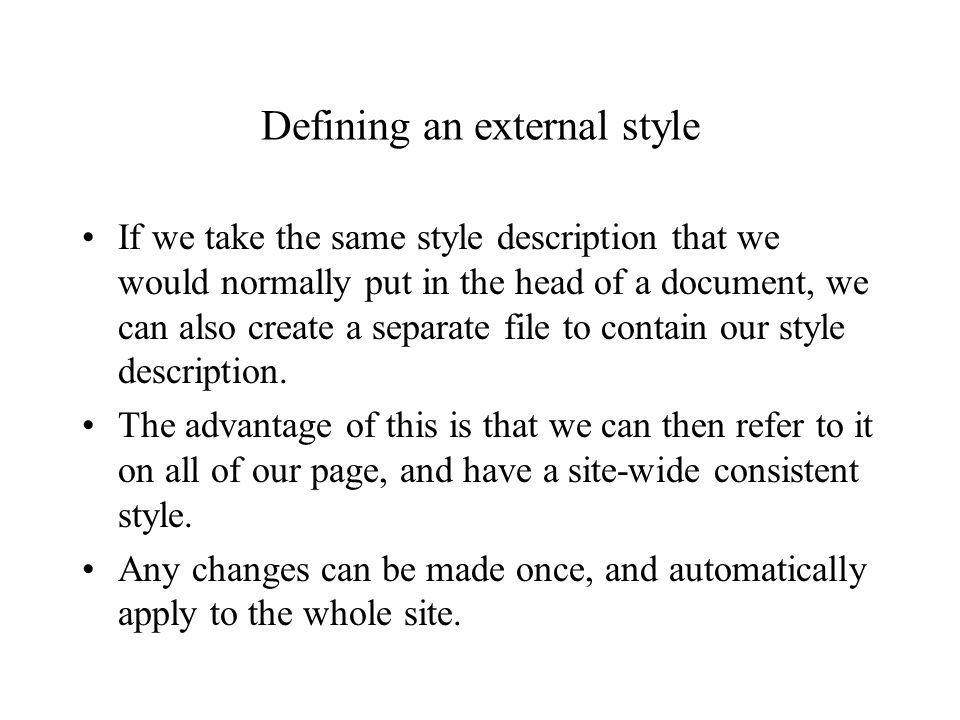Defining an external style If we take the same style description that we would normally put in the head of a document, we can also create a separate file to contain our style description.