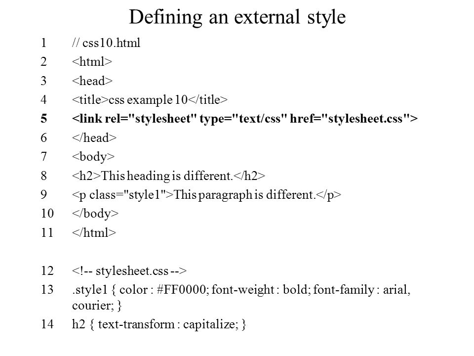 Defining an external style 1// css10.html 2 3 4 css example 10 5 6 7 8 This heading is different. 9 This paragraph is different. 10 11 12 13.style1 {