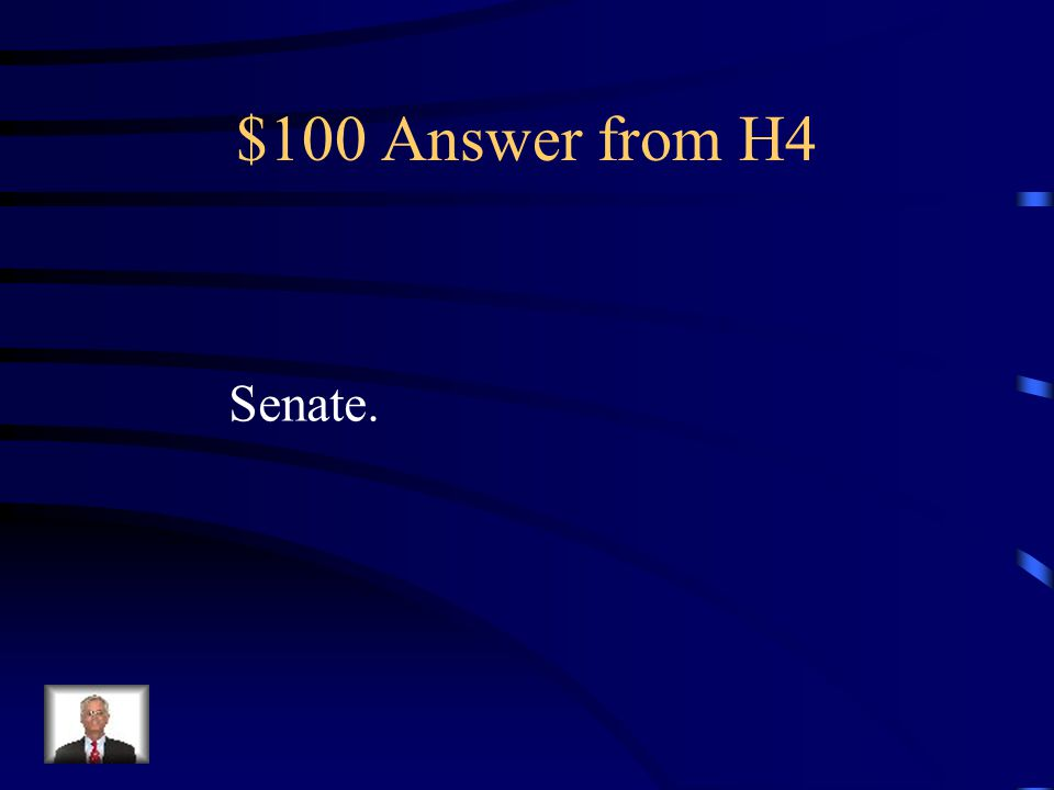 $100 Question from H4 Unlike a treaty, an executive Agreement between the president And a foreign leader does not Require approval by the _______.