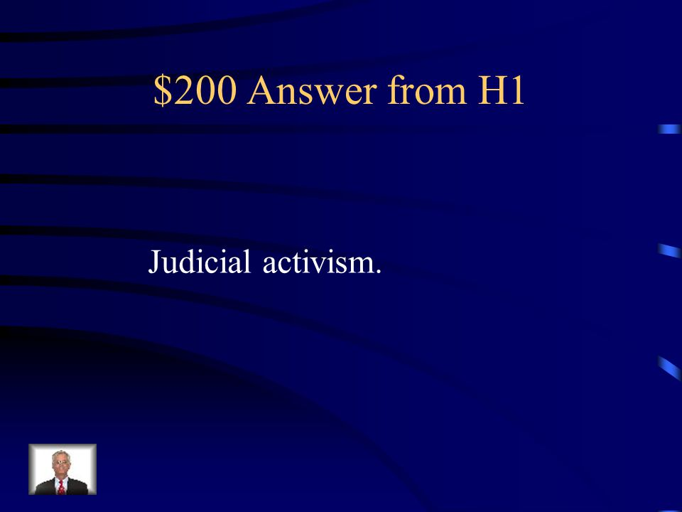 $200 Question from H1 To alter a court's precedent is To engage in which: judicial activism or restraint
