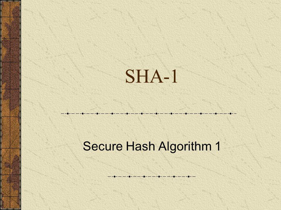 SHA-1 – Brief Introduction 家族是美國國家安全局 (NSA) 設計,美國國家標 準與技術研究院 (NIST) 發佈的一系列密碼雜湊函 數,發表於 1993 年 從一個最大 2 64 位元的訊息中產生一串 160 位元 的摘要 設計 MD4 及 MD5 訊息摘要演算法的 MIT 教授 Ronald L.