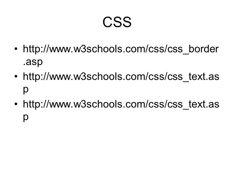 CSS http://www.w3schools.com/css/css_border.asp http://www.w3schools.com/css/css_text.as p