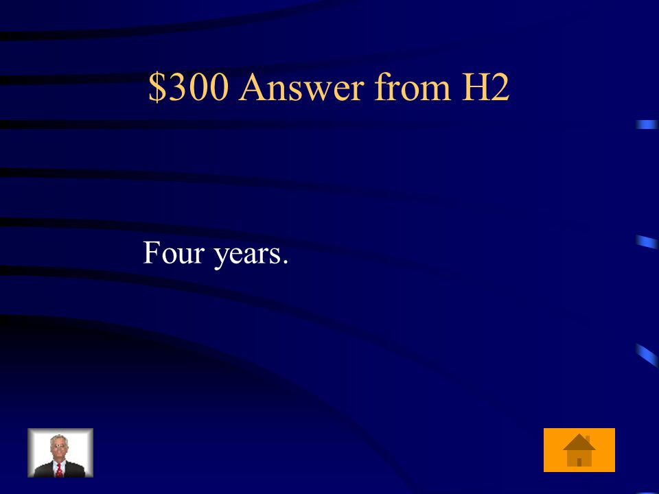 $300 Question from H2 For how many years does the President of the United States Serve